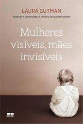 mulheres visíveis, mães invisíveis.jpg